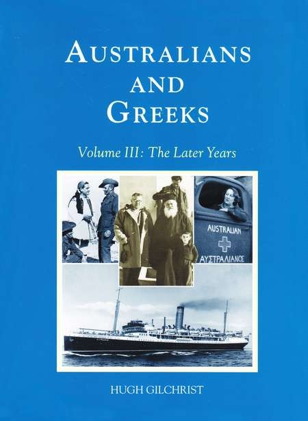 Vol. 3. Australians and Greeks. The Later Years. - Australians & GreeksVolume 3