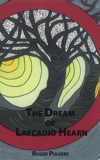 The Dream of Lafcadio Hearn - Roger Pulvers The Dream of Lafcado Hearn